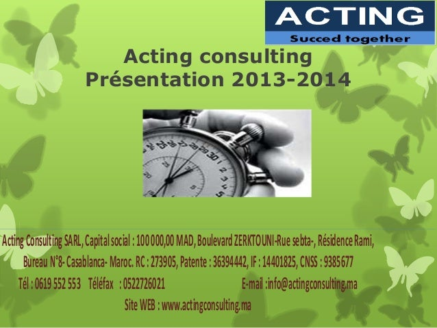 Acting consultingPrésentation 2013-2014ActingConsultingSARL,Capitalsocial:100000,00MAD,BoulevardZERKTOUNI-Ruesebta-,Réside...