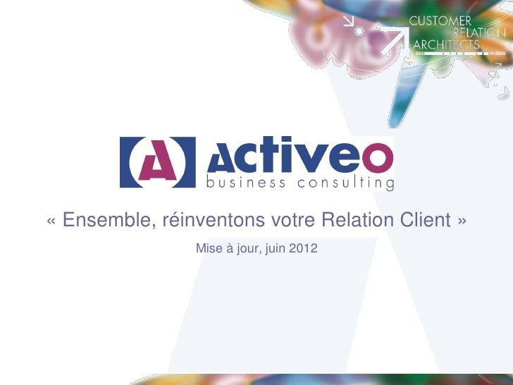 « Ensemble, réinventons votre Relation Client »                Mise à jour, juin 2012