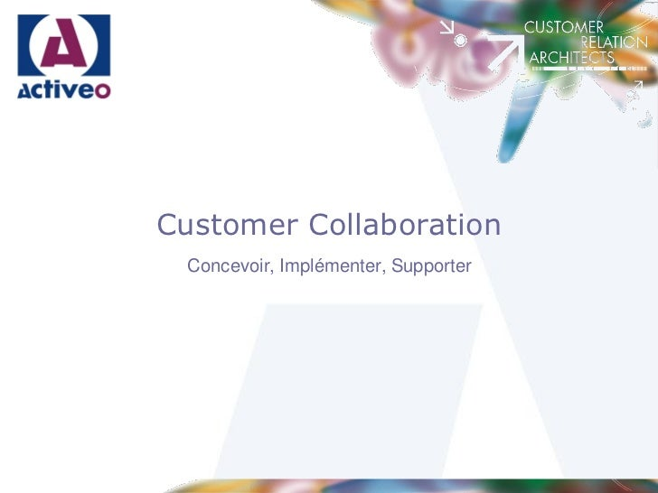 Customer Collaboration Concevoir, Implémenter, Supporter
