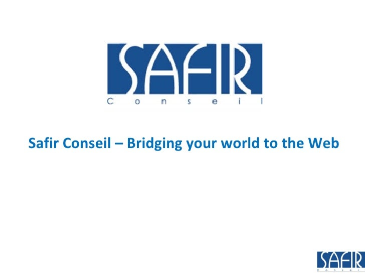 <ul><li>Safir Conseil – Bridging your world to the Web </li></ul>