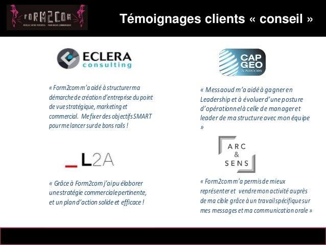 14/10/2012 Témoignages clients « conseil » 4 Messaoud Mahmoud « Form2comm'aaidéà structurerma démarchedecréationd'entrepri...