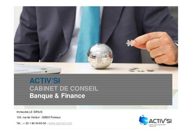 ACTIV'SI          CABINET DE CONSEIL          Banque & FinanceImmeuble LE SIRIUS124, rue de Verdun - 92800 PuteauxTél. : +...