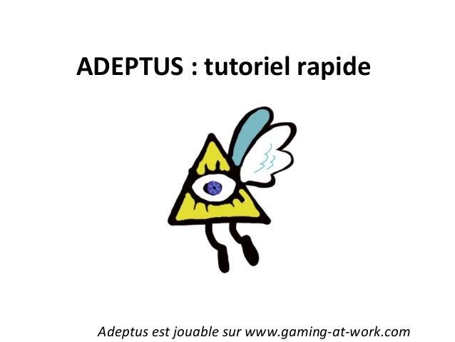 ADEPTUS : tutoriel rapide Adeptus est jouable sur www.gaming-at-work.com