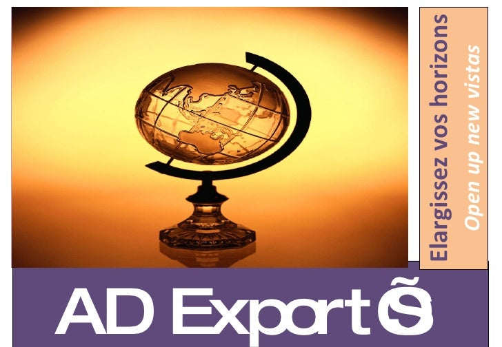 <ul><li>AD Export'S </li></ul><ul><li>Elargissez vos horizons </li></ul><ul><li>Open up new vistas </li></ul>