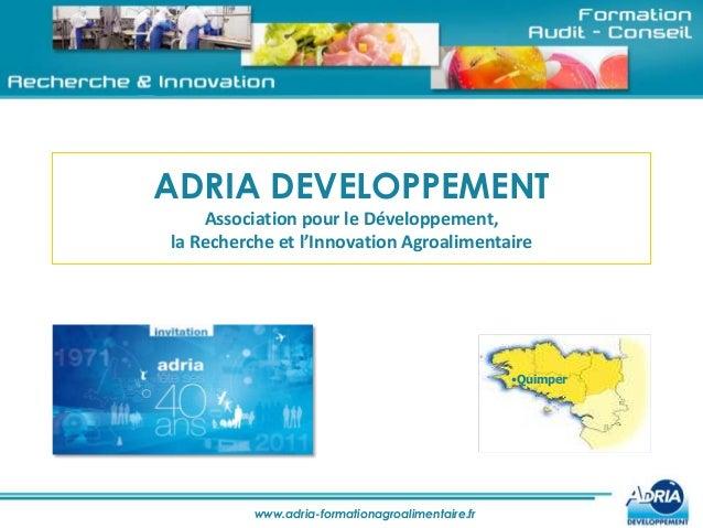 www.adria-formationagroalimentaire.fr ADRIA DEVELOPPEMENT Association pour le Développement, la Recherche et l'Innovation ...