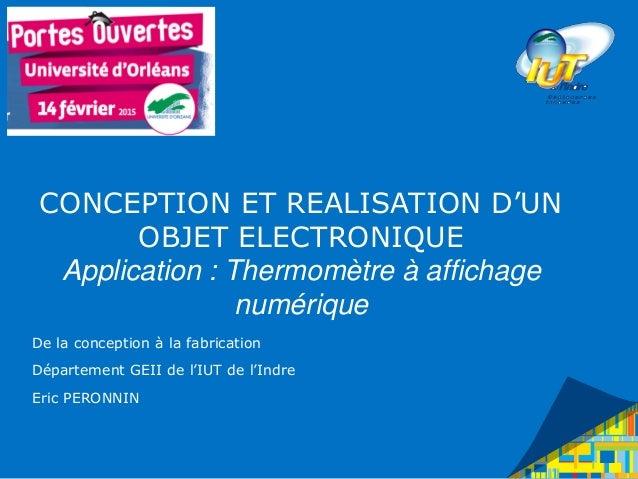 CONCEPTION ET REALISATION D'UN OBJET ELECTRONIQUE Application : Thermomètre à affichage numérique De la conception à la fa...