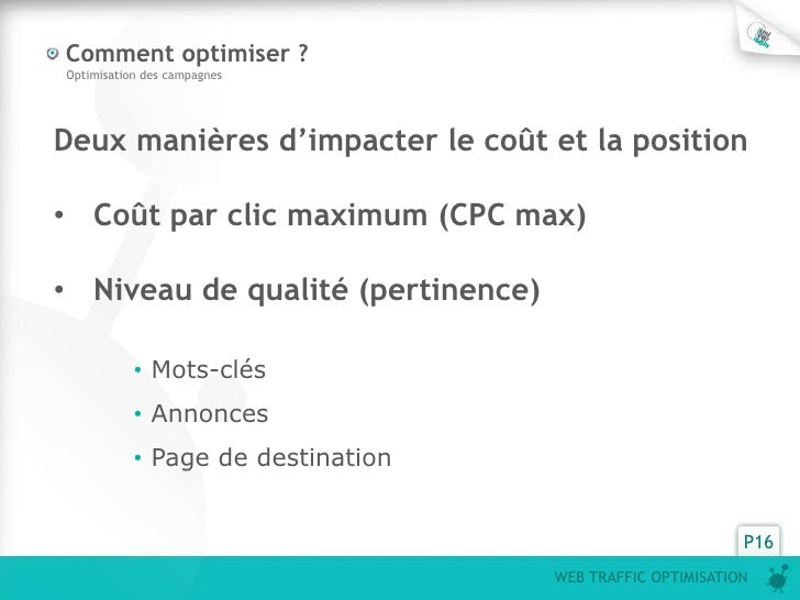 Comment optimiser ?Optimisation des campagnesDeux manières d'impacter le coût et la position• Coût par clic maximum (CPC m...
