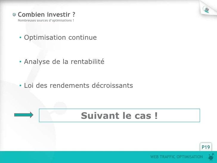 Combien investir ?Nombreuses sources d'optimisations !• Optimisation continue• Analyse de la rentabilité• Loi des rendemen...