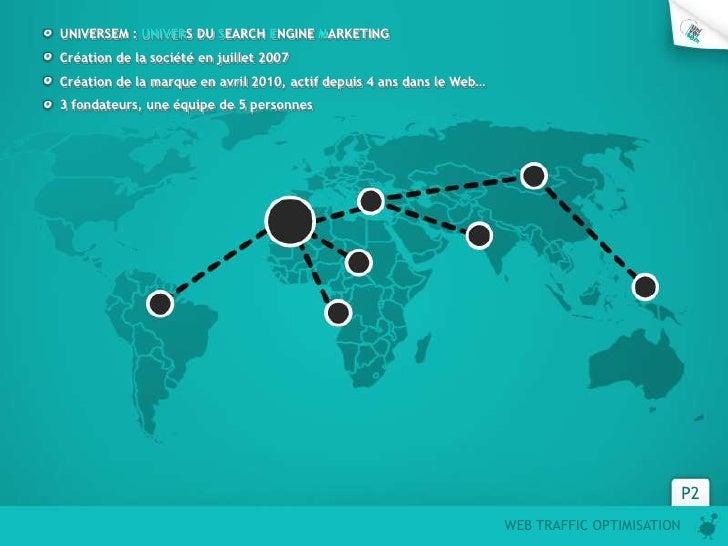 UNIVERSEM : UNIVERS DU SEARCH ENGINE MARKETINGCréation de la société en juillet 2007Création de la marque en avril 2010, a...