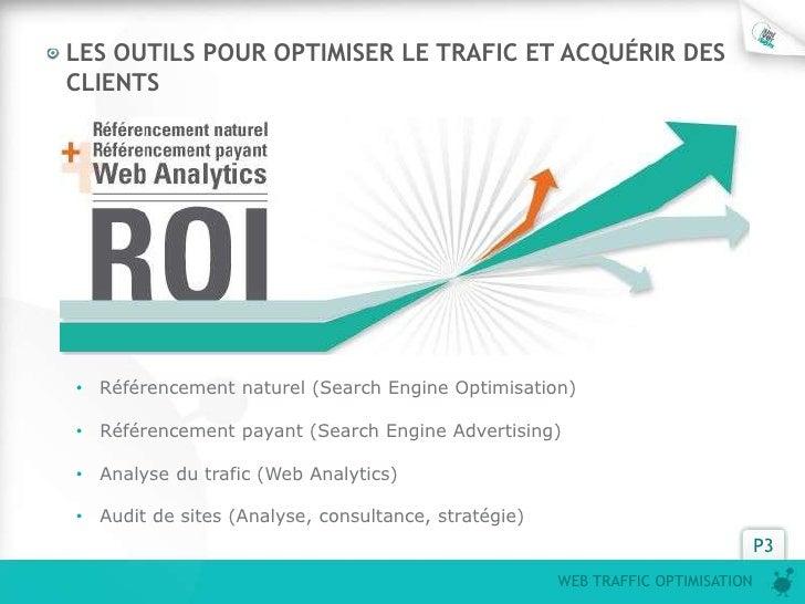 LES OUTILS POUR OPTIMISER LE TRAFIC ET ACQUÉRIR DESCLIENTS• Référencement naturel (Search Engine Optimisation)• Référencem...