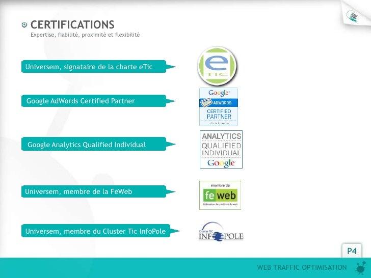 CERTIFICATIONS Expertise, fiabilité, proximité et flexibilitéUniversem, signataire de la charte eTicGoogle AdWords Certifi...