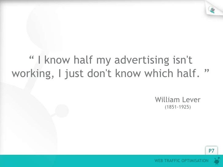""""""" I know half my advertising isntworking, I just dont know which half. """"                            William Lever         ..."""