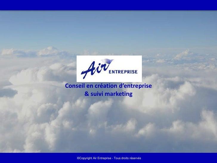 Conseil en création d'entreprise       & suivi marketing                                                       1    ©Copyr...