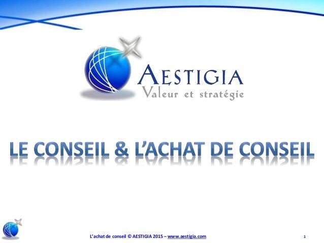 L'achat de conseil © AESTIGIA 2015 – www.aestigia.com 1