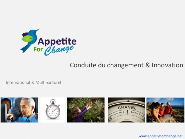 Conduite du changement & Innovation International & Multi-culturel  www.appetiteforchange.net