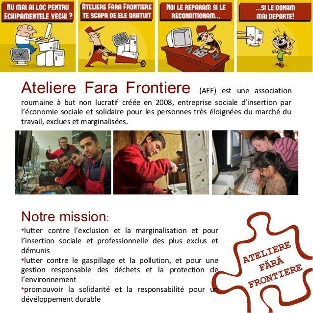 Ateliere Fara Frontiere (AFF) est une association roumaine à but non lucratif créée en 2008, entreprise sociale d'insertio...