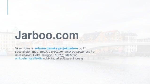 Jarboo.com Vi kombinerer erfarne danske projektledere og IT specialister, med dygtige programmører og designere fra hele v...