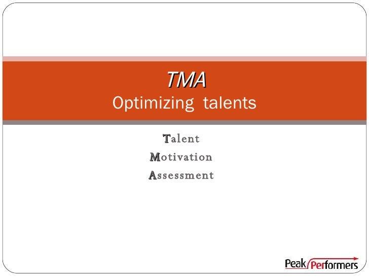 T alent M otivation A ssessment TMA Optimizing  talents