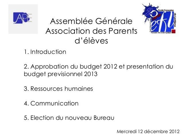 Assemblée Générale       Association des Parents              d'élèves1. Introduction2. Approbation du budget 2012 et pres...
