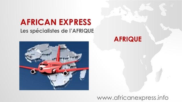 AFRICAN EXPRESS  Les spécialistes de l'AFRIQUE  AFRIQUE  www.africanexpress.info