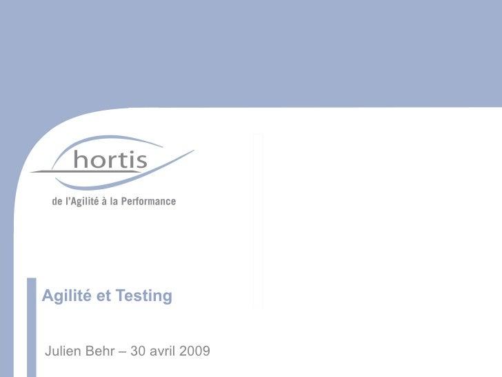 Agilité et Testing Julien Behr – 30 avril 2009