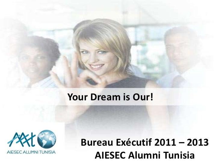 YourDreamis Our!<br />Bureau Exécutif 2011 – 2013<br />AIESEC AlumniTunisia<br />