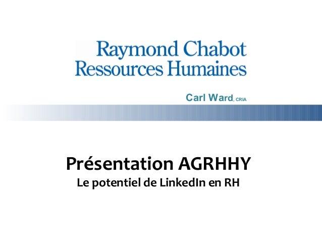 Carl Ward, CRIAPrésentation AGRHHY Le potentiel de LinkedIn en RH