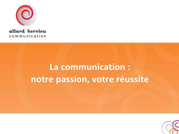 La communication : notre passion, votre réussite