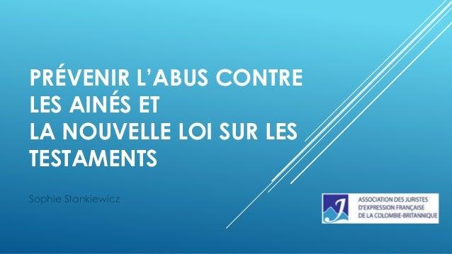 PRÉVENIR L'ABUS CONTRE LES AINÉS ET LA NOUVELLE LOI SUR LES TESTAMENTS Sophie Stankiewicz