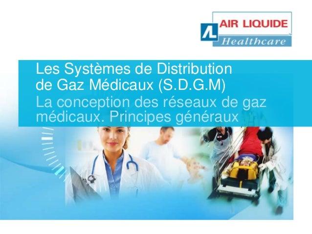 Les Systèmes de Distribution  de Gaz Médicaux (S.D.G.M)  La conception des réseaux de gaz  médicaux. Principes généraux