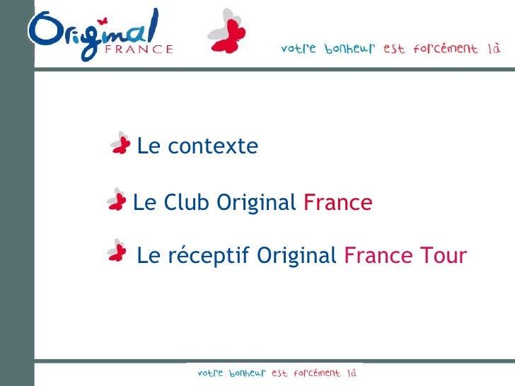 Le réceptif Original   France Tour Le Club Original   France Le contexte