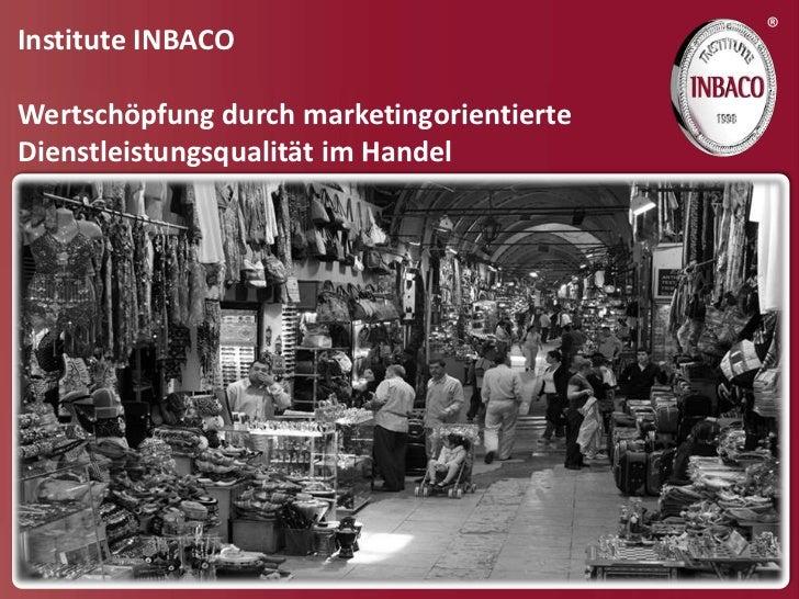 ®Institute INBACOWertschöpfung durch marketingorientierteDienstleistungsqualität im Handel