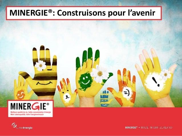 MINERGIE® – Alternatiba du 19 au 20 septembre www.minergie.ch MINERGIE®: Construisons pour l'avenir
