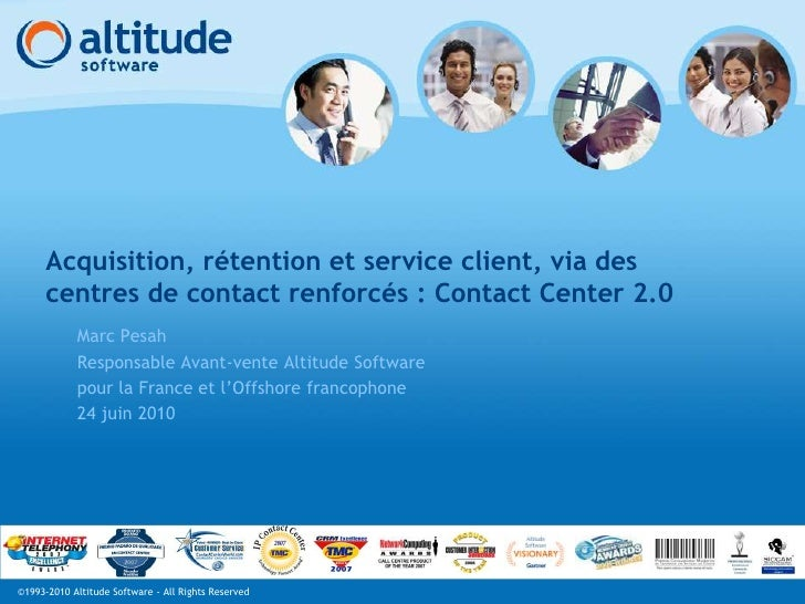 Acquisition, rétention et service client, via des centres de contact renforcés : Contact Center 2.0<br />Marc Pesah<br />R...