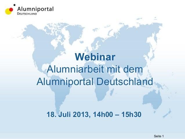 Seite 1 Webinar Alumniarbeit mit dem Alumniportal Deutschland 18. Juli 2013, 14h00 – 15h30