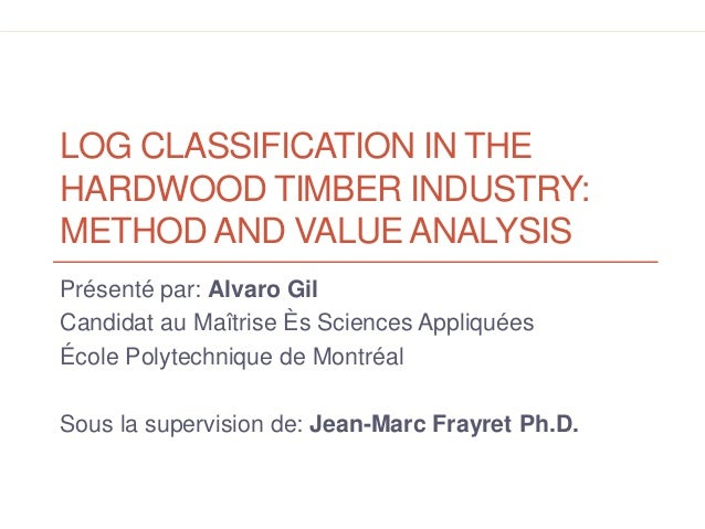 Gil, Alvaro (2014) Log Classification in the Hardwood Timber Industry: Method and Value Analysis LOG CLASSIFICATION IN THE...