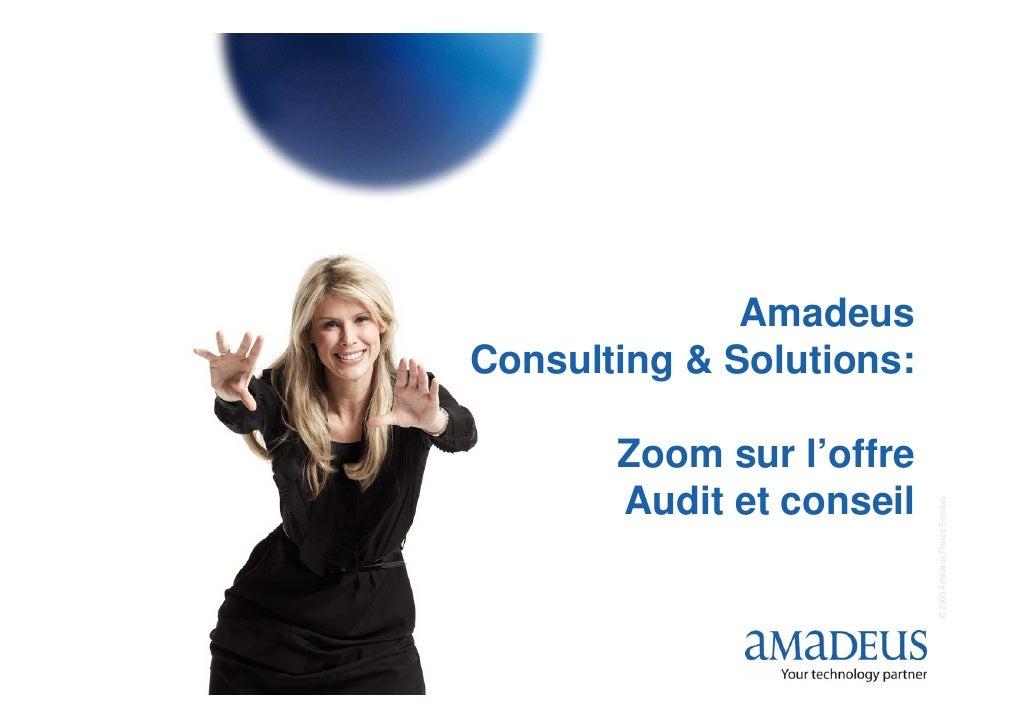 AmadeusConsulting & Solutions:       Zoom sur l'offre       Audit et conseil                          © 2009 Amadeus Franc...