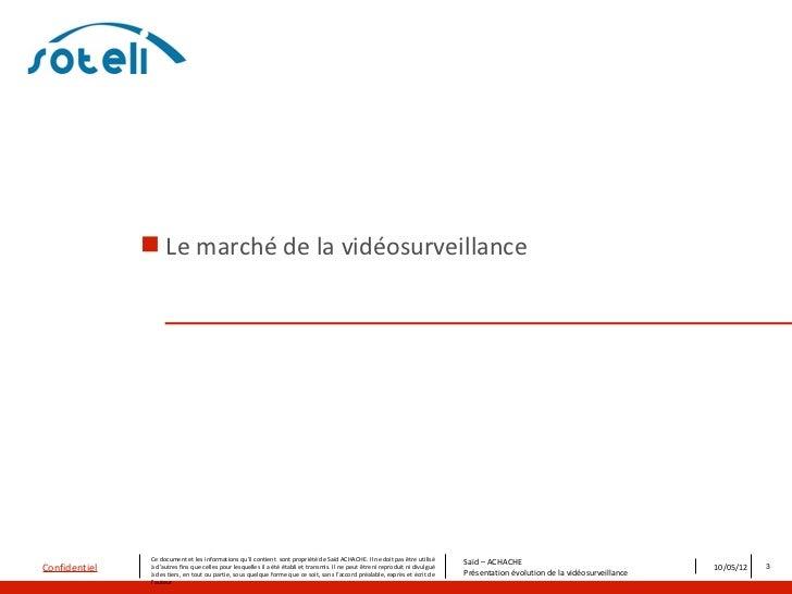  Le marché de la vidéosurveillance                Ce document et les informations qu'il contient sont propriété de Saïd A...