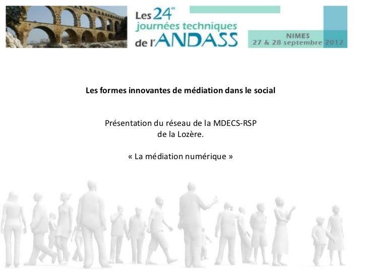 Les formes innovantes de médiation dans le social    Présentation du réseau de la MDECS-RSP                  de la Lozère....