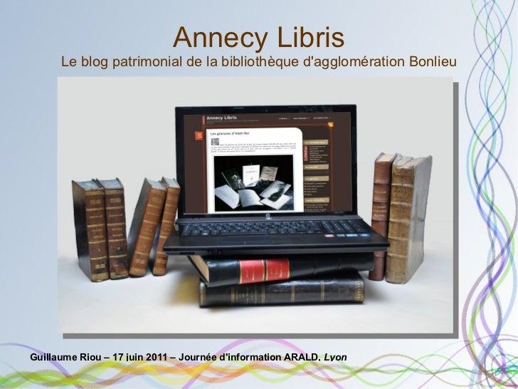 Annecy Libris Le blog patrimonial de la bibliothèque d'agglomération Bonlieu <ul><li>Guillaume Riou – 17 juin 2011 – Journ...