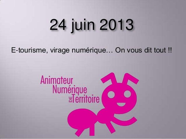 24 juin 2013E-tourisme, virage numérique… On vous dit tout !!