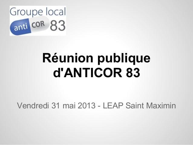 Réunion publiquedANTICOR 83Vendredi 31 mai 2013 - LEAP Saint Maximin