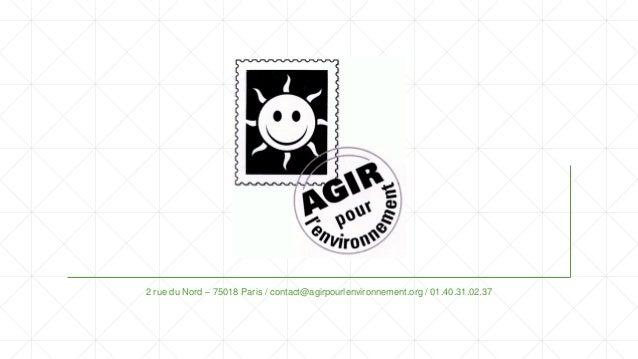 2 rue du Nord – 75018 Paris / contact@agirpourlenvironnement.org / 01.40.31.02.37