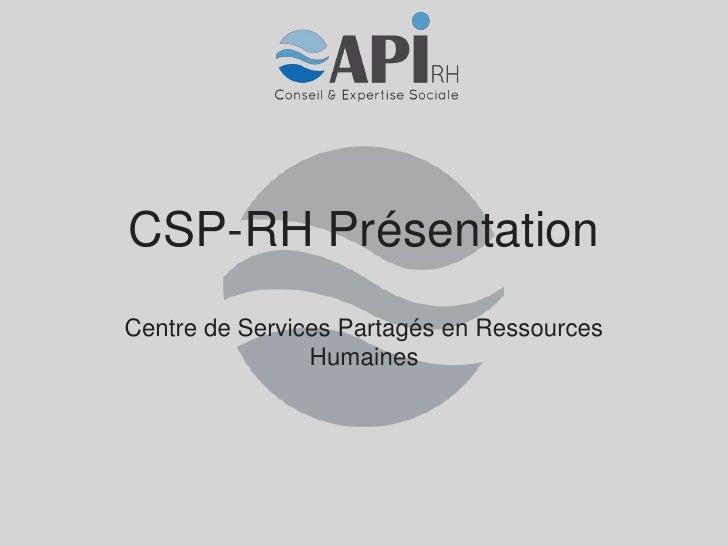 CSP-RH PrésentationCentre de Services Partagés en Ressources                Humaines