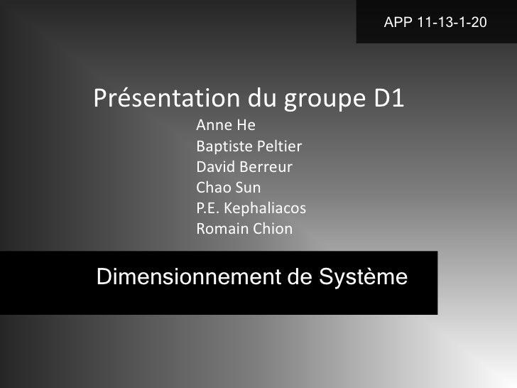 APP 11-13-1-20Présentation du groupe D1        Anne He        Baptiste Peltier        David Berreur        Chao Sun       ...