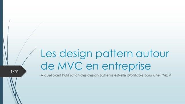 Les design pattern autour de MVC en entreprise A quel point l'utilisation des design patterns est-elle profitable pour une...