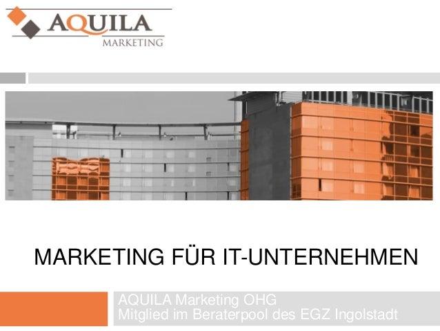 MARKETING FÜR IT-UNTERNEHMEN AQUILA Marketing OHG Mitglied im Beraterpool des EGZ Ingolstadt