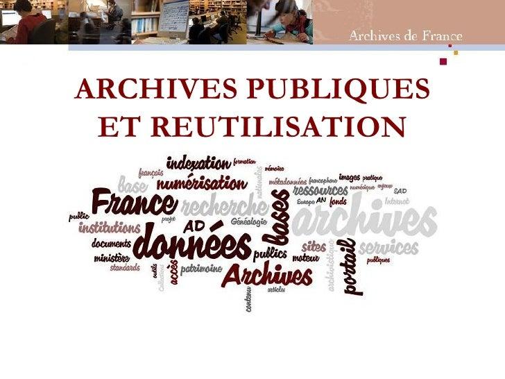 ARCHIVES PUBLIQUES ET REUTILISATION