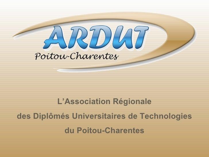 L'Association Régionaledes Diplômés Universitaires de Technologies           du Poitou-Charentes