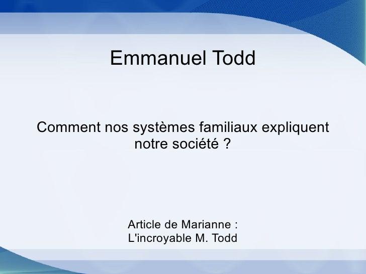 Emmanuel Todd Comment nos systèmes familiaux expliquent notre société? Article de Marianne: L'incroyable M. Todd